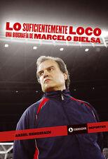 MARCELO BIELSA - LO SUFICIENTEMENTE LOCO Biography Soccer Book Argentina 2012