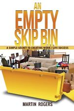 An Empty Skip Bin: A Simple Secret to Creating Work and Life Success