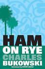 Ham on Rye: A Novel by Charles Bukowski (Paperback, 2001)