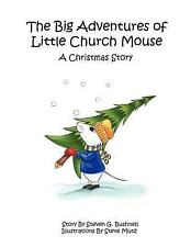 The Big Adventures of Little Church Mouse : A Christmas Story by Steven G....