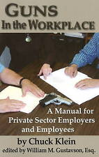 Guns in the Workplace: A Manual for Private Sector Employers and Employees by...