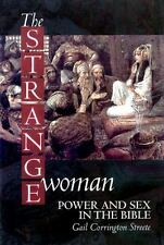 The Strange Woman : Power and Sex in the Bible by Gail Corrington Streete...
