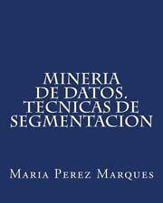 Mineria de Datos. Tecnicas de Segmentacion by Maria Perez Marques (2013,...