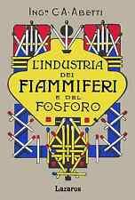 L'INDUSTRIA DEI FIAMMIFERI - ABETTI (1909 - ANASTATICA Manuali HOEPLI)