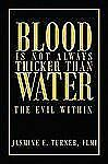 Blood Is Not Always Thicker Than Water: the Evil Within : The Evil Within by...