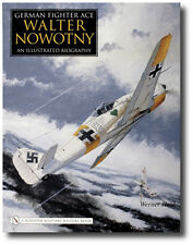 German Fighter Ace Walter Nowotny : An Illustrated Biography by Werner Held...