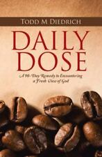 Daily Dose : A 90-Day Remedy to Encountering a Fresh View of God by Todd M....