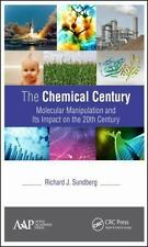 The Chemical Century : Molecular Manipulation and Its Impact on the 20th...