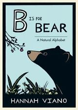 B Is for Bear: A Natural Alphabet by Hannah Viano c2015, NEW Hardcover