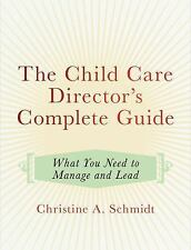 The Child Care Director's Complete Guide : What You Need to Manage and Lead...