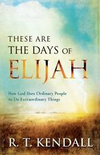 These Are The Days Of Elijah: How God Uses Ordinary People To Do Extraordinar...