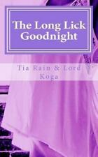 Long LIck Goodnight : Tales of First-Time Lesbian Sex: By Rain, Tia Koga, Lor...
