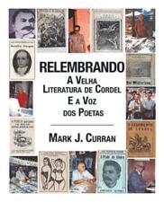 Relembrando-A Velha Literatura de Cordel e a Voz DOS Poetas by Mark J. Curran...