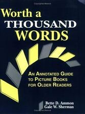 Worth a Thousand Words : An Annotated Guide to Picture Books for Older...