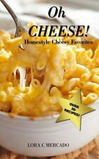 Oh Cheese!: Homestyle Cheesy Favorites (Paperback or Softback)