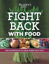 Fight Back With Food: Use Nutrition to Heal What Ails You, Editors of Reader's D