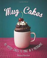 Mug Cakes: 40 speedy cakes to make in a microwave,Mima Sinclair
