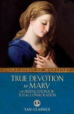 True Devotion to Mary: With Total Consecration: By St Louis De Montfort