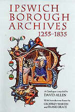 Ipswich Borough Archives 1255-1835: A Catalogue (Suffolk Records Society) by Al