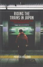 Riding the Trains in Japan: Travels in Supermodern East; Patrick Holland NEW!