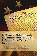 La Declaracion de Independencia, la Constitucion de Estados Unidos, el...