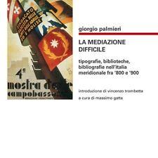LA MEDIAZIONE DIFFICILE Tipografie Biblioteche Bibliografie1°ediz. BIBLOHAUS
