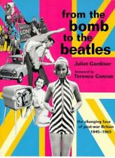 From the Bomb to the Beatles: the changing face of post-war Britain 1945-1965 B