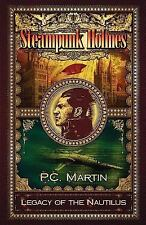 Steampunk Holmes : Legacy of the Nautilus by P. C. Martin