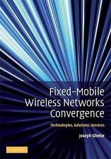 Fixed-Mobile Wireless Networks Convergence : Technologies, Solutions,...