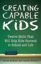 Creating Capable Kids: Twelve Skills That Will Help Kids Succeed in Sc-ExLibrary