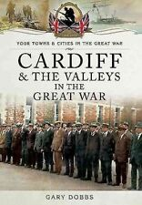 Cardiff & The Valleys in the Great War 1914-1918 Pen & Sword Gary Dobbs