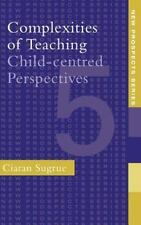 Complexities of Teaching : Child-Centred Perspectives by Ciaran Sugrue (1997,...