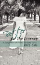 Better for the Journey : A Compilation of Poems and Song Lyrics by Amee Dan...