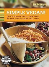 Good Housekeeping Simple Vegan! : Delicious Meat-Free, Dairy-Free Recipes Every