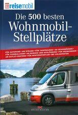 Die 500 besten Wohnmobil-Stellplätze in Deutschland Reiseführer/Camper/Handbuch