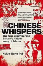 Chinese Whispers: The True Story Behind Britain's Hidden Army of Labour, Hsiao-H
