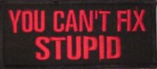 YOU CAN'T FIX STUPID BIKER MOTORCYCLE FUNNY MILITARY IRON ON VEST PATCH A-17