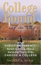 College Bound: What Christian Parents Need to Know About Helping their Kids Choo