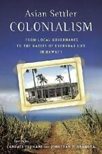 Asian Settler Colonialism: From Local Governance to the Habits of Everyday Life