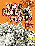 What Is Money, Anyway?: Why Dollars and Coins Have Value (Lightning Bolt Books: