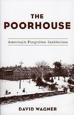 The Poorhouse : America's Forgotten Institution by David Wagner (2005, Paperback