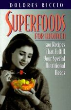 Superfoods for Women : 300 Recipes That Fulfill Your Special Nutritional Needs b