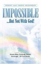 Impossible...But Not with God! by Trudie Neighbour and Robert Neighbour...
