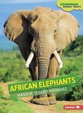 African Elephants: Massive Tusked Mammals (Comparing Animal Traits)-ExLibrary