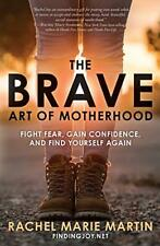 The Brave Art of Motherhood: Fight Fear, Gain Confidence, and Find Yourself Agai