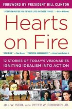 Hearts on Fire: Stories of Todays Visionaries Igniting Idealism into Action by
