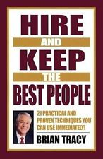 Hire and Keep the Best People: 21 Practical & Proven Techniques You Can Use I...