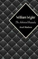 NEW William Wyler: The Authorized Biography by Axel Madsen