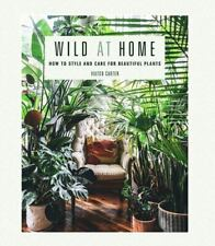 New listing Wild at Home : How to Style and Care for Beautiful Plants by Hilton Carter...