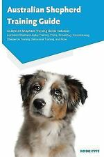 Australian Shepherd Training Guide Australian Shepherd Training Guide Includes: